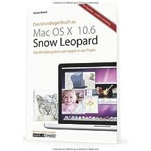 Das Grundlagenbuch Mac OS X 10.6 - Snow Leopard: Das Betriebssystem von Apple in der Praxis