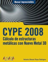 CYPE 2008. Cálculo de estructuras metálicas con Nuevo Metal 3D (Manuales Imprescindibles) por Antonio Manuel Reyes Rodríguez