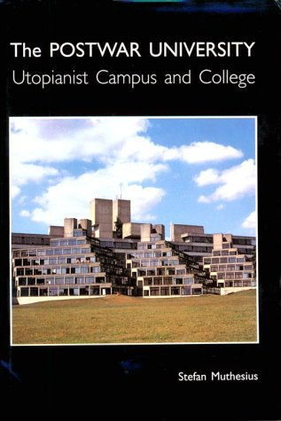 The Post-war University: Utopianist Campus and College (Paul Mellon Centre for Studies in British Art) (Architektur-post)