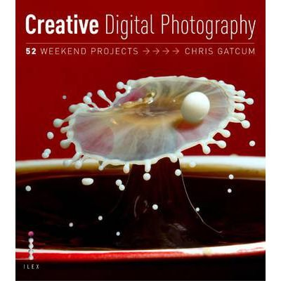 ({CREATIVE DIGITAL PHOTOGRAPHY: 52 WEEKEND PROJECTS}) [{ By (author) Chris Gatcum }] on [October, 2009]
