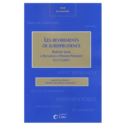 Les revirements de jurisprudence - Mardi 30 novembre 2004: Rapport remis à Monsieur le Premier Président Guy Canivet