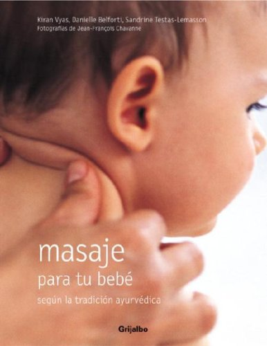 Masaje Para Tu Bebe: Segun la Tradicion Ayurvedica por Kiran Vyas