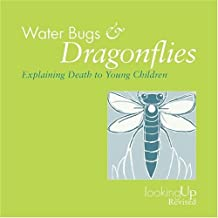 Water Bugs and Dragonfiles: Explaining Death to Young Children (Looking Up)