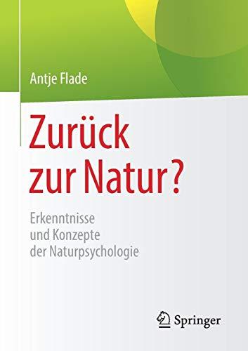 Zurück zur Natur?: Erkenntnisse und Konzepte der Naturpsychologie