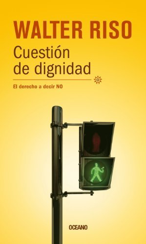 Cuestión de dignidad: El derecho a decir no (Biblioteca Walter Riso) (Spanish Edition) by Riso, Walter (2012) Paperback