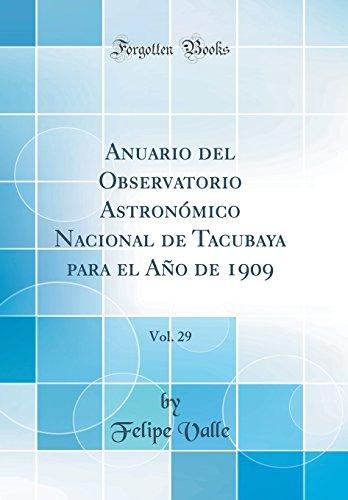 Anuario del Observatorio Astronómico Nacional de Tacubaya para el Año de 1909, Vol. 29 (Classic Reprint) por Felipe Valle