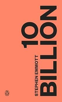 Ten Billion by [Emmott, Stephen]