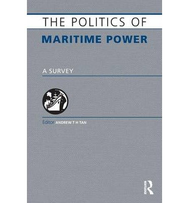 [ THE POLITICS OF MARITIME POWER: A SURVEY ] Tan, Andrew T H (AUTHOR ) Jan-14-2011 Paperback