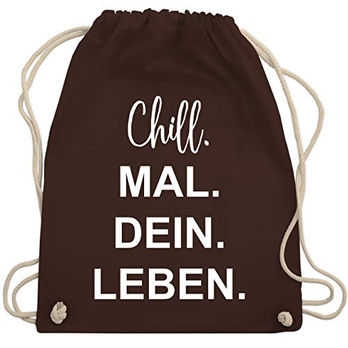 Shirtracer Turnbeutel - Chill. Mal. Dein. Leben. - Unisize - Braun - WM110 - Turnbeutel und Stoffbeutel aus Bio-Baumwolle