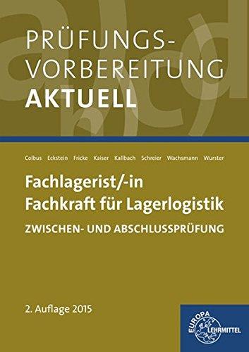 Prüfungsvorbereitung aktuell - Fachlagerist/-in Fachkraft für Lagerlogistik: Zwischen- und Abschlussprüfung