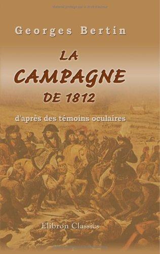 La campagne de 1812 d'aprs des tmoins oculaires: Publie par Georges Bertin