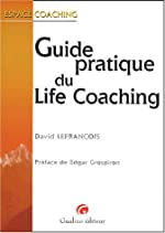 Guide pratique du Life coaching de David Lefrançois