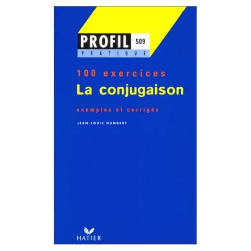 LA CONJUGAISON. Profil 100 exercices, avec corrigés