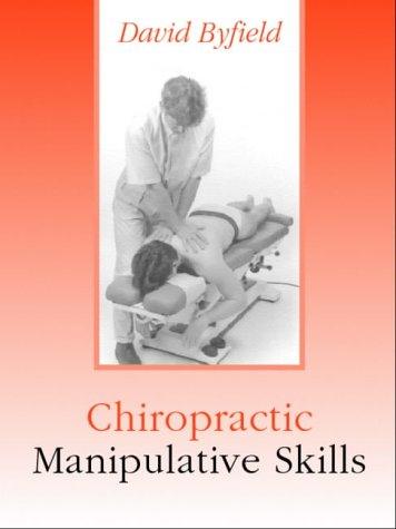 Chiropractic Manipulative Skills: The Fundamentals of Clinical Practice