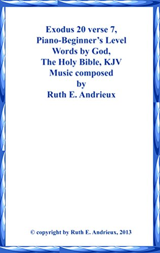 Exodus 20 verse 7 Piano sheet music, Beginning Level: Thou Shalt not take the Name of the Lord thy God in Vain (English Edition)