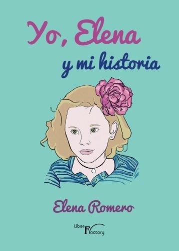 Yo, Elena y mi historia (Infantil y juvenil) por Elena Romero