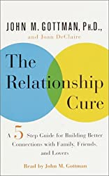 The Relationship Cure: A 5-Step Guide for Building Better Connections With Family, Friends, and Lovers
