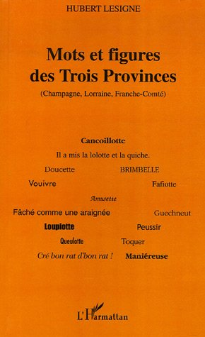 Mots et figures des Trois Provinces (Champagne, Lorraine, Franche-Comté)