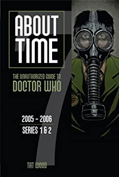About Time 7: The Unauthorized Guide to Doctor Who (Series 1 to 2) by [Wood, Tat, Ail, Dorothy]