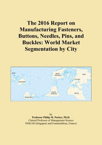 the-2016-report-on-manufacturing-fasteners-buttons-needles-pins-and-buckles-world-market-segmentatio