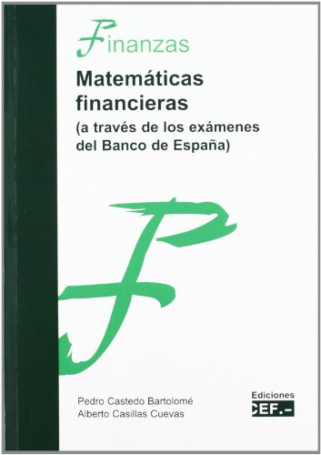 MATEMATICAS FINANCIERAS (A TRAVES DE LOS EXAMENES DEL BANCO DE ESPAÑA)