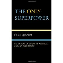 The Only Superpower: Reflections on Strength, Weakness, and Anti-Americanism