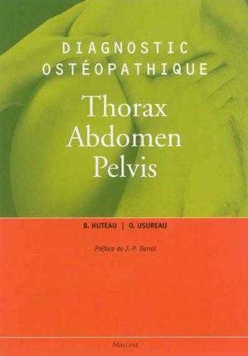 Diagnostic ostéopathique : Thorax, Abdomen, Pelvis par Bertrand Huteau, Olivier Usureau