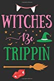 Witches Be Trippin: Halloween Gifts for Girls and Women: Funny Journal for Her   Black Green and Pink Notebook   Vampire, Witch Hat and Broom