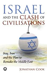 Israel and the Clash of Civilisations: Iraq, Iran and the Plan to Remake the Middle East by Jonathan Cook (2008-03-20)