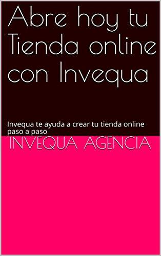 Abre hoy tu Tienda online con Invequa: Invequa te ayuda a crear tu tienda online paso a paso