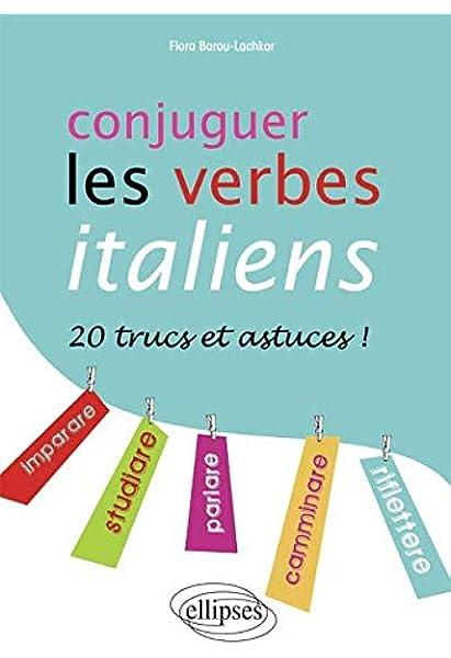 Amazon Fr Conjuger Les Verbes Italiens 20 Trucs Astuces Flora Barou Lachkar Livres