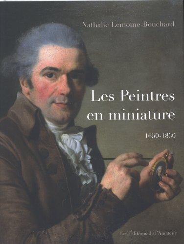 Les peintres en miniature : Actifs en France 1650-1850
