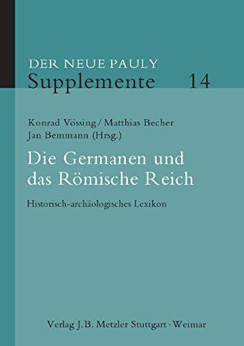 Der neue Pauly. Enzyklopädie der Antike: Die Germanen und das Römische Reich: Historisch-archäologisches Lexikon (Neuer Pauly Supplemente, Band 14)
