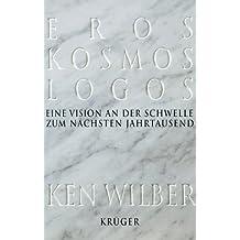Eros, Kosmos, Logos: Eine Vision an der Schwelle zum nächsten Jahrtausend