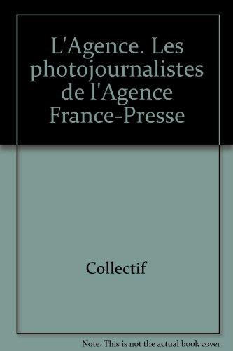L'Agence : Les Photographes de l'Agence France-Presse