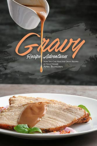 Gravy Recipe Adventures: Now You Can Have the Gravy Recipes of Your Dreams (English