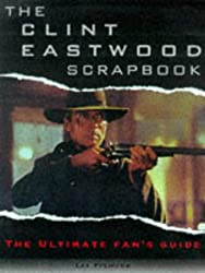 The Clint Eastwood Scrapbook: The Ultimate Fan's Guide