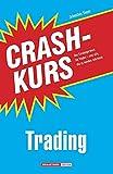 Crashkurs Trading: Das Einsteigerwerk für Trader - und alle, die es werden möchten!