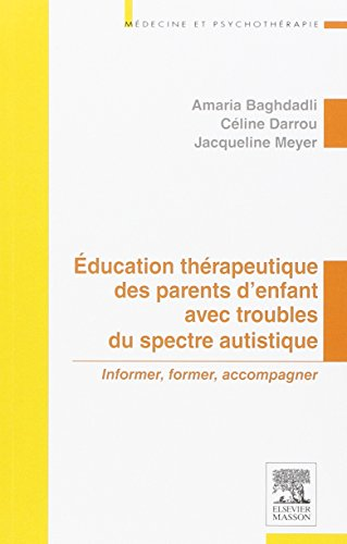 Education thrapeutique des parents d'enfant avec troubles du spectre autistique: Informer, former, accompagner