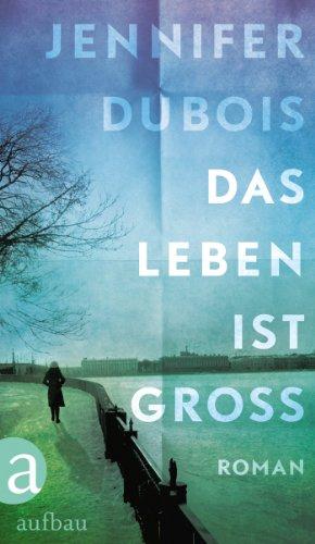 Buchseite und Rezensionen zu 'Das Leben ist groß: Roman' von Jennifer duBois