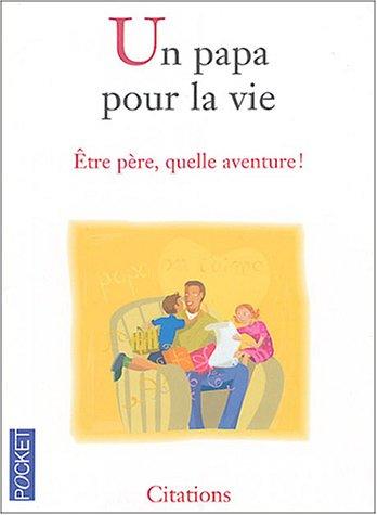 Un papa pour la vie : Etre père, quelle aventure ! par Christelle Heurtault, Collectif