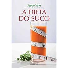 A Dieta Do Suco. Perca 3 Quilos Em 7 Dias (Em Portuguese do Brasil)