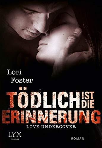 Love Undercover - Tödlich ist die Erinnerung (Liebe-Undercover-Reihe, Band 3)