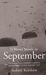 It Never Snows in September: The German View of Market-Garden and the Battle of Arnhem September 1944: by Robert Kershaw (2010) Paperback