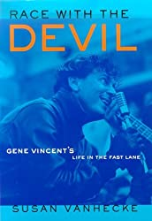 Race with the Devil: Gene Vincent's Life in the Fast Lane by Susan VanHecke (2000-08-19)