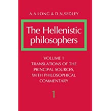 Translations o the principal sources with philosophical commentary (The Hellenistic philosophers)