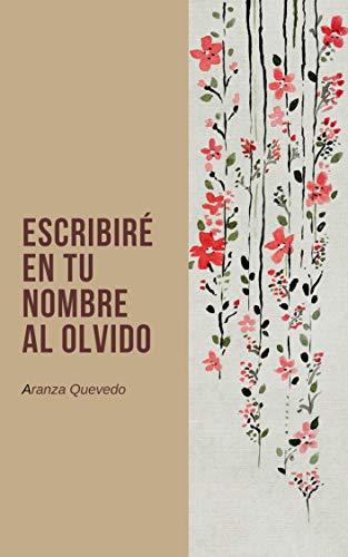 Escribiré en tu nombre al olvido eBook: Quevedo, Aranza: Amazon.es ...