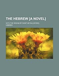 The Hebrew [A Novel]; With the Dream of Saint Keyna [Verse]