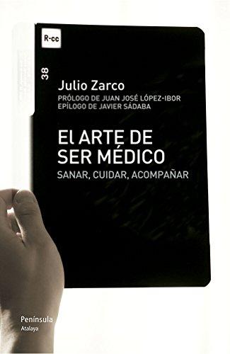 El arte de ser médico: Sanar, cuidar, acompañar por Julio Vicente Zarco Rodríguez