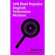 Focus On: 100 Most Popular English Television Writers: James Corden, Stephen Merchant, Russell Brand, Stephen Fry, David Walliams, John Cleese, Ricky Gervais, ... Jack Whitehall, etc. (English Edition)